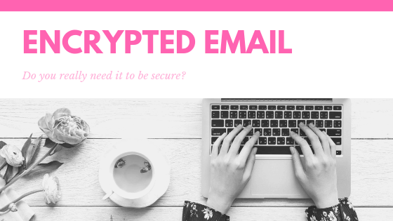 Email was never created to be secure, but do you really need to encrypt your emails to protect yourself online?