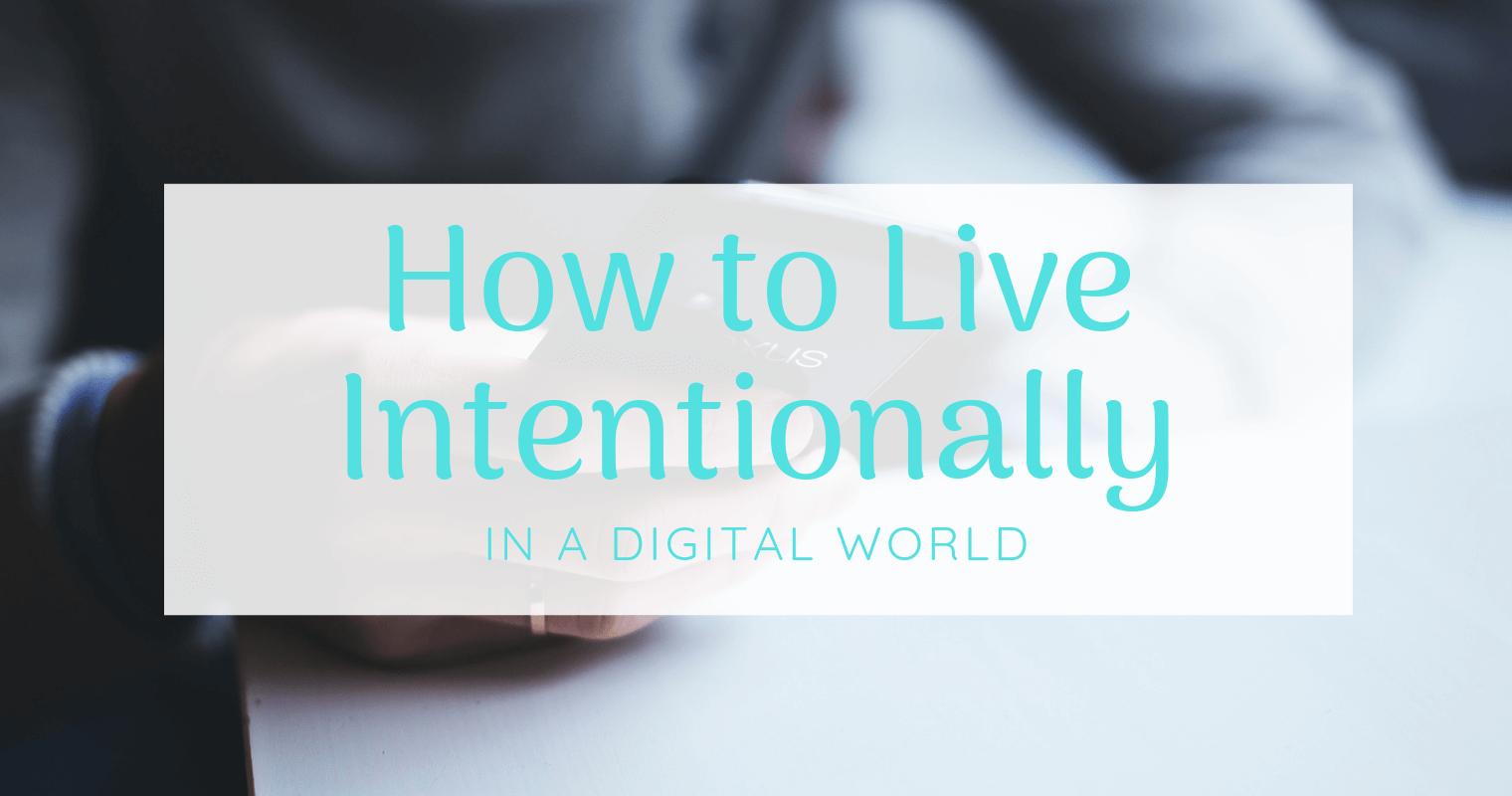 how to live intentionally in a digital world